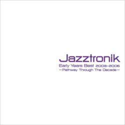 JAZZTRONIK / Jazztronik Early Years Best2003-2006~Pathway Through The Decade/ Disc[1] M-2 SEARCHING FOR LOVE / M-3 七色 / M-4 CANNIBAL ROCK / M-5 アオイアサガオ / M-6 / DENTRO DE MIM / M-7 / TIGER EYES / M-8 Dance with me / M-9 DENTRO MI ALMA / Disc [2]M-2 MADRUGADA / M-3Nana / M-4 LITTLE TREE / M-5Arabesque / M-6 Horizon
