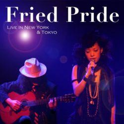 Fried Pride / Fried Pride Live In New York & Tokyo